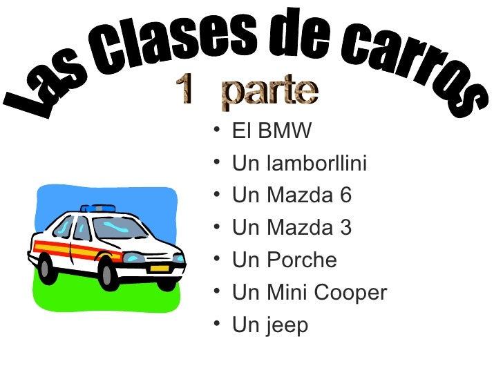 <ul><li>El BMW </li></ul><ul><li>Un lamborllini </li></ul><ul><li>Un Mazda 6 </li></ul><ul><li>Un Mazda 3 </li></ul><ul><l...
