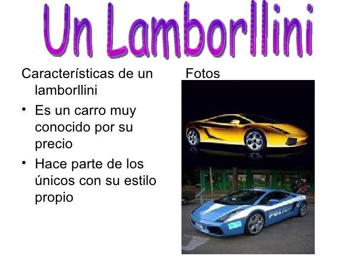 <ul><li>Características de un lamborllini </li></ul><ul><li>Es un carro muy conocido por su precio </li></ul><ul><li>Hace ...