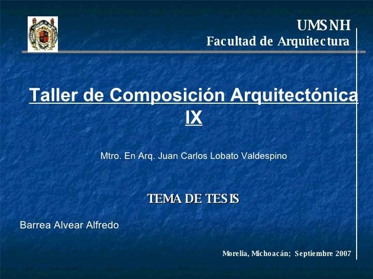 UMSNH Facultad de Arquitectura Barrea Alvear Alfredo Taller de Composición Arquitectónica IX Mtro. En Arq. Juan Carlos Lob...