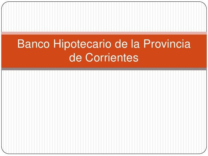 Banco Hipotecario de la Provincia de Corrientes <br />