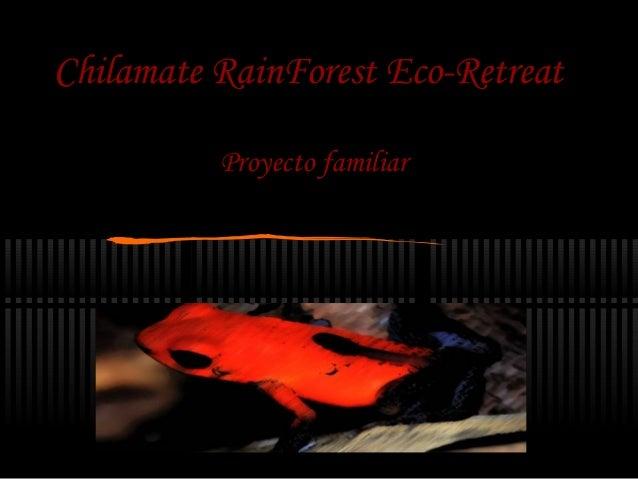 Chilamate RainForest Eco-Retreat          Proyecto familiar