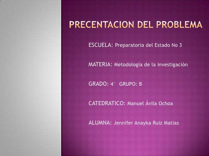 ESCUELA: Preparatoria del Estado No 3MATERIA: Metodología de la investigaciónGRADO: 4° GRUPO: BCATEDRATICO: Manuel Ávila O...