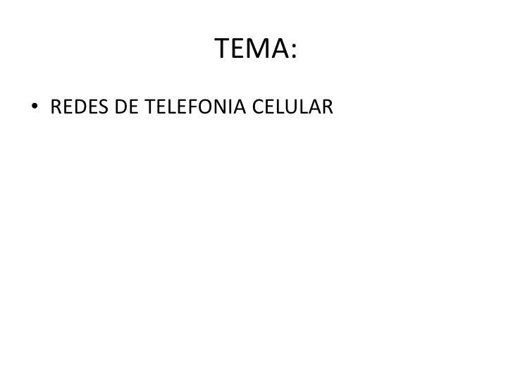 TEMA:• REDES DE TELEFONIA CELULAR