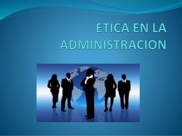 Introducción El trabajo se basó en la administración de empresas y como actúa la ética y la moral sobre esta actividad o t...