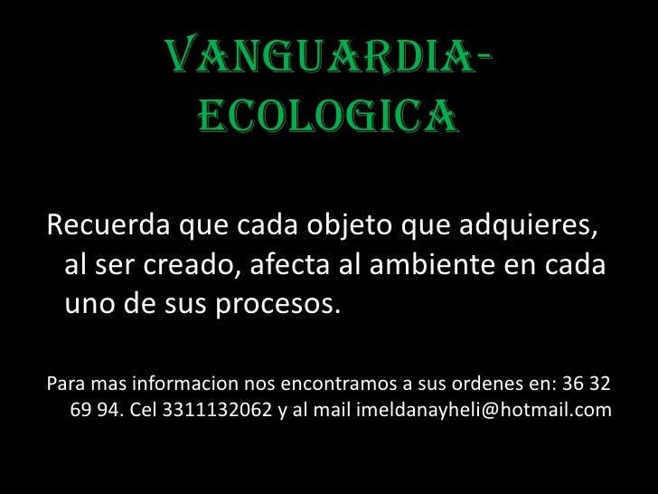 Vanguardia-             EcologicaRecuerda que cada objeto que adquieres, al ser creado, afecta al ambiente en cada uno de ...
