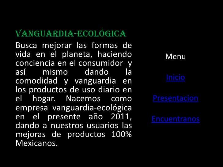 Vanguardia-ecológicaBusca mejorar las formas devida en el planeta, haciendo         Menuconciencia en el consumidor yasí  ...