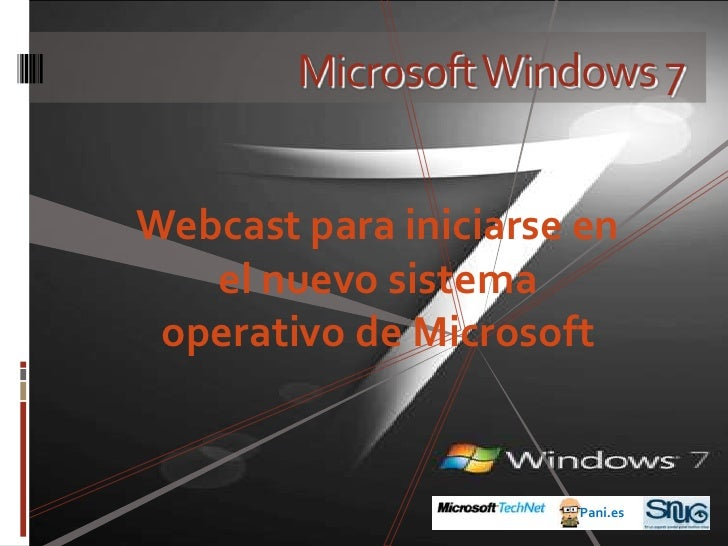 Microsoft Windows 7<br />Webcast para iniciarse en el nuevo sistema operativo de Microsoft<br />Pani.es<br />