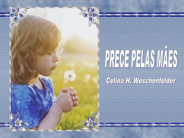 PRECE PELAS MÃES Celina H. Weschenfelder