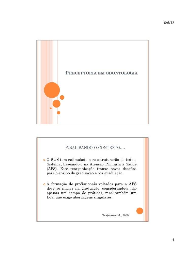 6/6/12            PRECEPTORIA EM ODONTOLOGIA            ANALISANDO O CONTEXTO.... OSUS tem estimulado a re-estruturaçã...