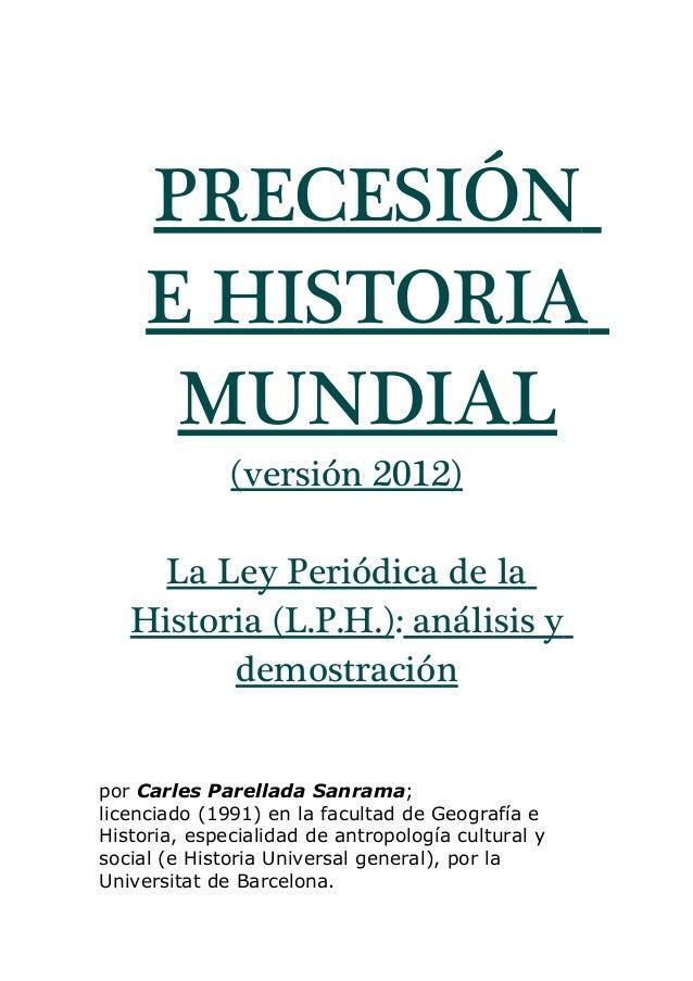 PRECESIÓN  E HISTORIA  MUNDIAL  (versión 2012)  La Ley Periódica de la  Historia (L.P.H.): análisis y  demostración  por C...