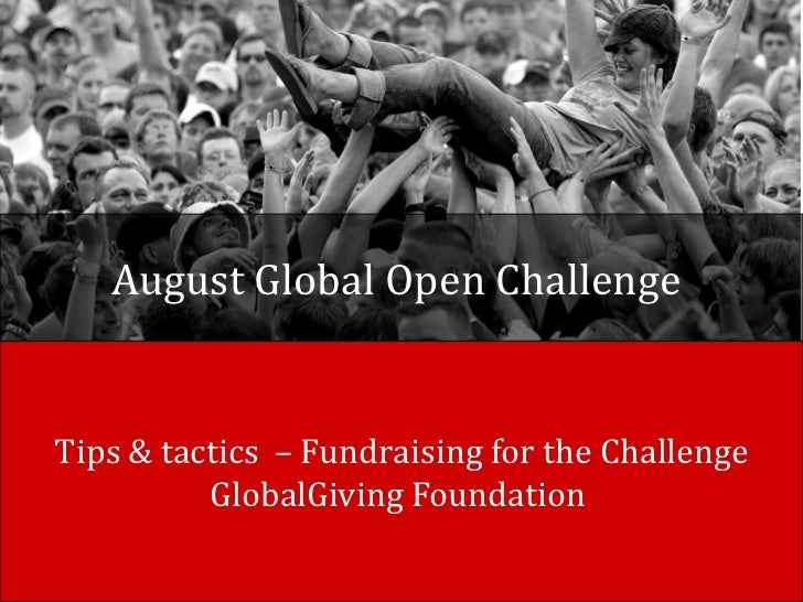 August Global Open ChallengeTips & tactics – Fundraising for the Challenge          GlobalGiving Foundation