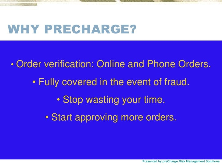 WHY PRECHARGE?<br /><ul><li>Order verification: Online and Phone Orders.