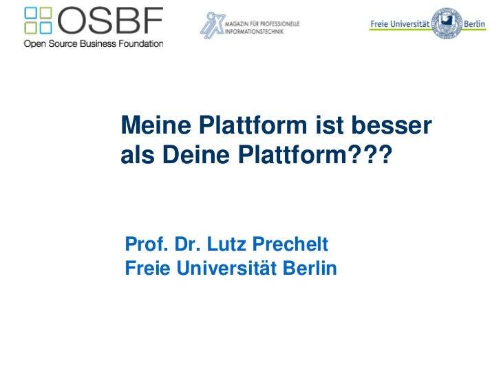 Meine Plattform ist besserals Deine Plattform???Prof. Dr. Lutz PrecheltFreie Universität Berlin