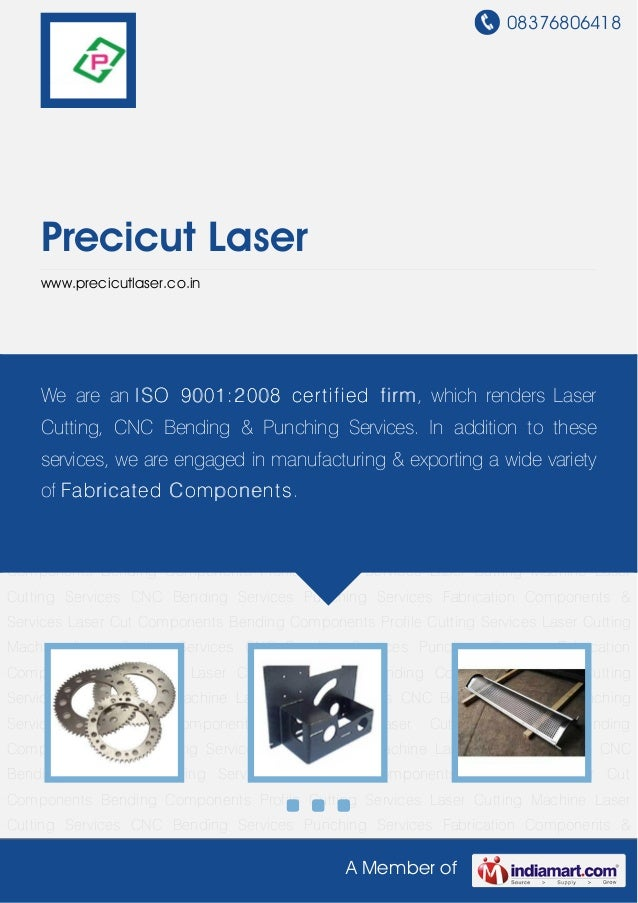 08376806418A Member ofPrecicut Laserwww.precicutlaser.co.inLaser Cutting Services CNC Bending Services Punching Services F...