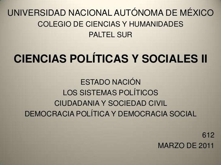 UNIVERSIDAD NACIONAL AUTÓNOMA DE MÉXICO<br />COLEGIO DE CIENCIAS Y HUMANIDADES <br />PALTEL SUR<br />CIENCIAS POLÍTICAS Y ...
