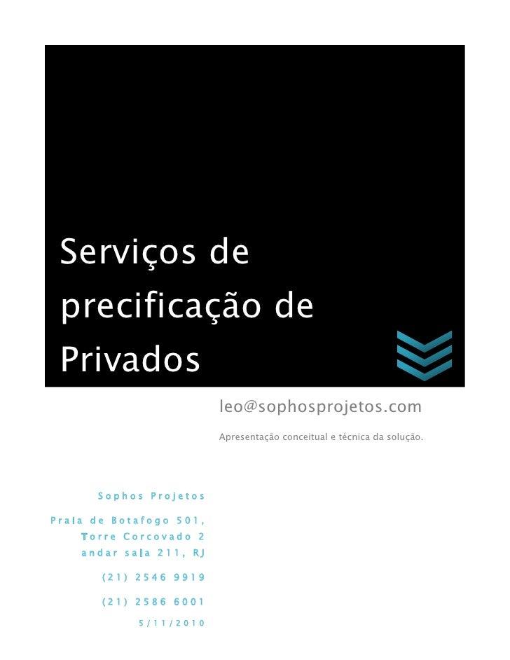 Serviços de  precificação de  Privados                          leo@sophosprojetos.com                          Apresentaç...