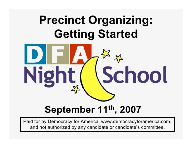 Precinct Organizing:         Getting Started              September 11th, 2007 Paid for by Democracy for America, www.demo...