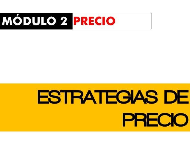 ESTRATEGIAS DE PRECIO MÓDULO 2 PRECIO
