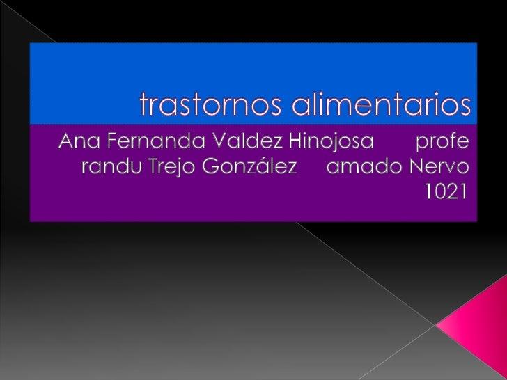 trastornos alimentarios<br />Ana Fernanda Valdez Hinojosa       profe randu Trejo González     amado Nervo 1021<br />