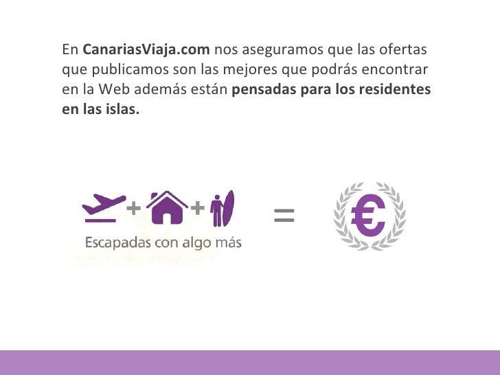 En  CanariasViaja.com  nos aseguramos que las ofertas que publicamos son las mejores que podrás encontrar en la Web además...