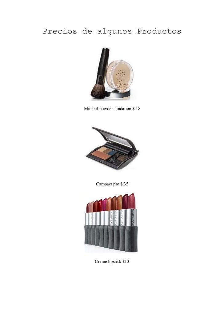 Precios de algunos Productos        Mineral powder fundation $ 18              Compact pro $ 35             Creme lipstick...