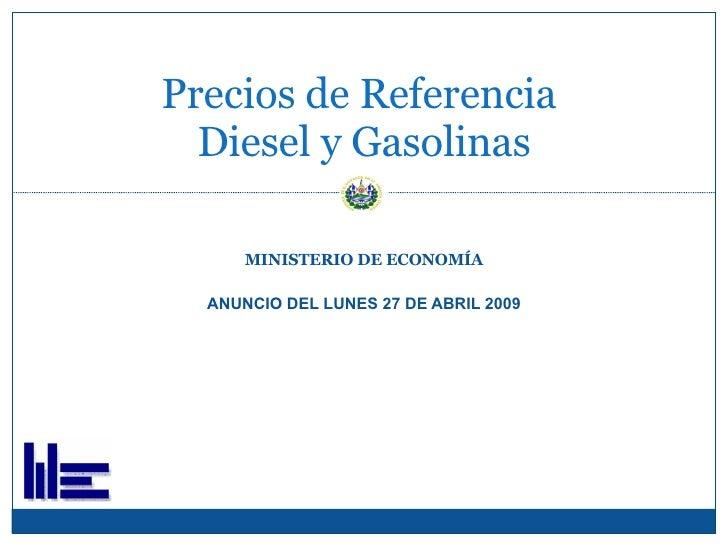 MINISTERIO DE ECONOMÍA ANUNCIO DEL LUNES 27 DE ABRIL 2009 Precios de Referencia  Diesel y Gasolinas