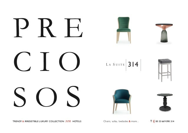 P R E  C I O  S O S  TRENDY & IRRESISTIBLE LUXURY COLLECTION FOR HOTELS Chairs, sofas, bedsides & more .. T (( 00 33 669 0...