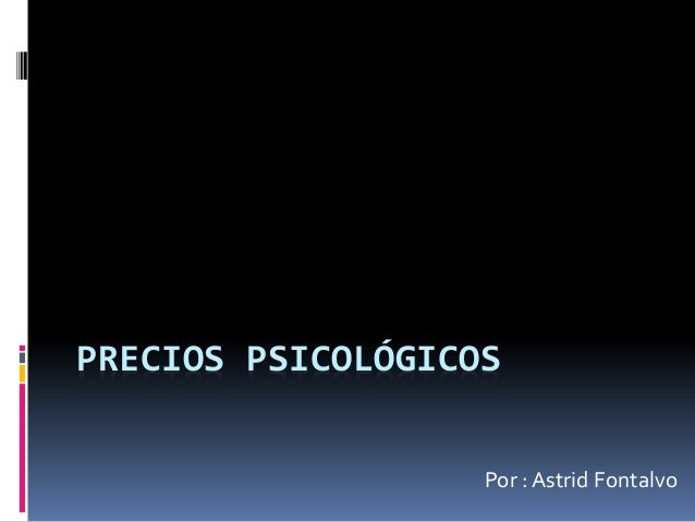 PRECIOS PSICOLÓGICOS Por : Astrid Fontalvo