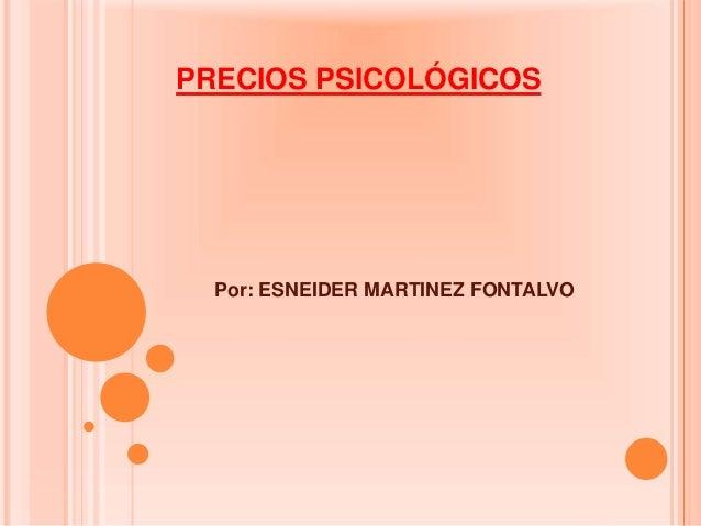PRECIOS PSICOLÓGICOS Por: ESNEIDER MARTINEZ FONTALVO