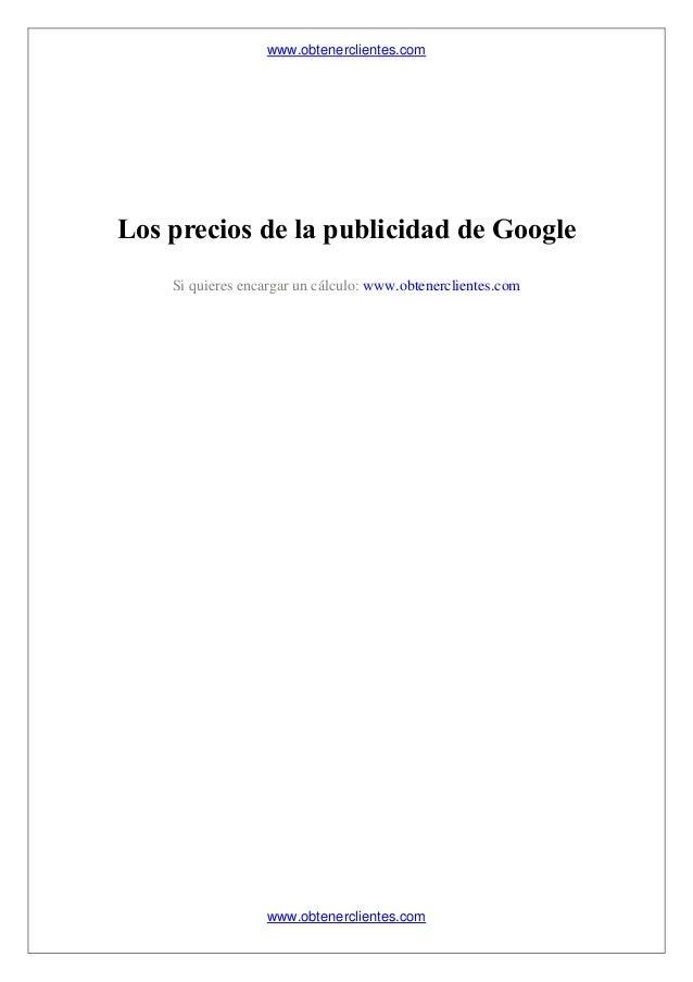 www.obtenerclientes.com www.obtenerclientes.com Los precios de la publicidad de Google Si quieres encargar un cálculo: www...