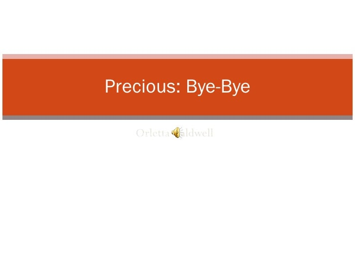 Orletta Caldwell Precious: Bye-Bye www.RO