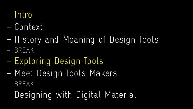 — Intro — Context — History and Meaning of Design Tools — BREAK — Exploring Design Tools — Meet Design Tools Makers — BREA...
