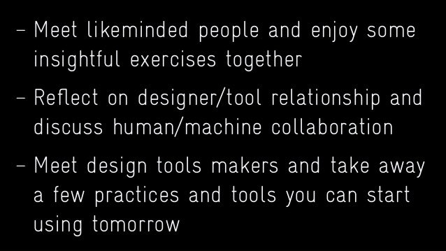 — Meet likeminded people and enjoy some insightful exercises together — Reflect on designer/tool relationship and discuss h...