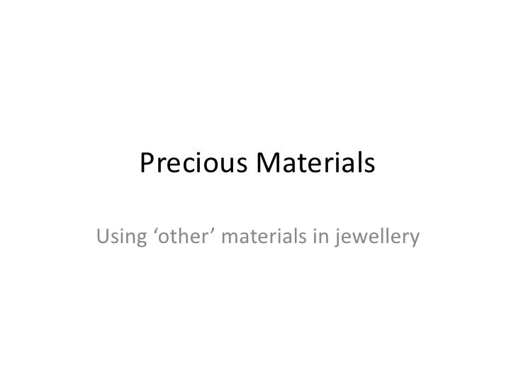 Precious MaterialsUsing 'other' materials in jewellery