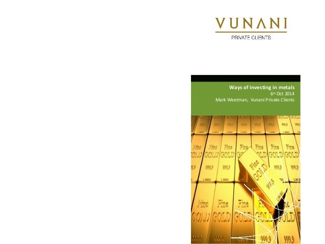 Ways of investing in metals  6th Oct 2014  Mark Weetman, Vunani Private Clients