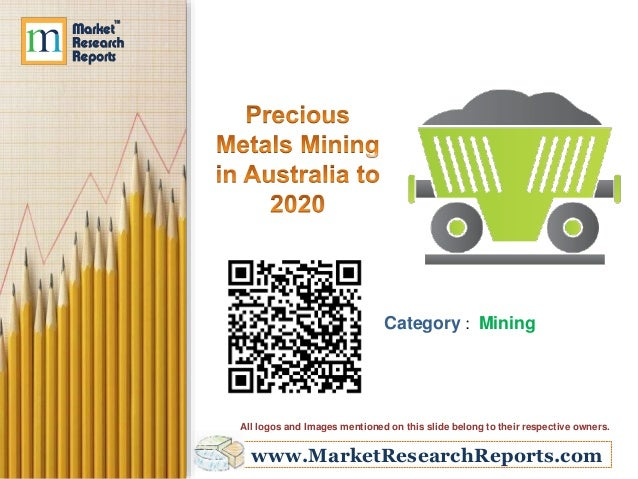 www.MarketResearchReports.com Category : Mining All logos and Images mentioned on this slide belong to their respective ow...