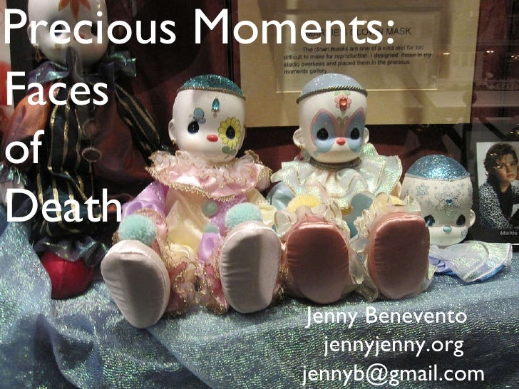 Precious Moments: Jenny Benevento  jennyjenny.org [email_address] Faces  of  Death