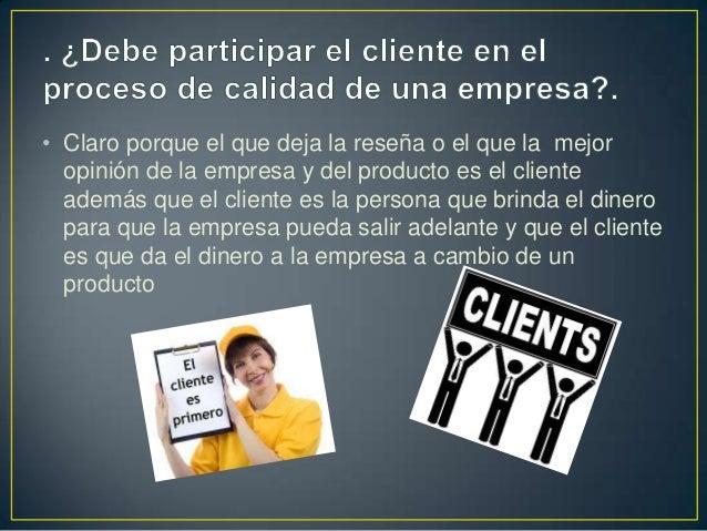 • Claro porque el que deja la reseña o el que la mejor opinión de la empresa y del producto es el cliente además que el cl...