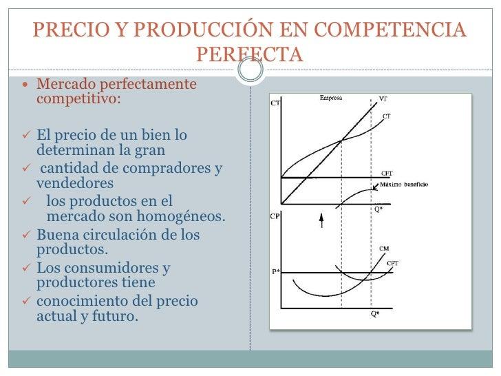 PRECIO Y PRODUCCIÓN EN COMPETENCIA PERFECTA<br />Mercado perfectamente competitivo:<br /><ul><li>El precio de un bien lo  ...