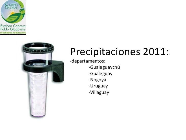 Precipitaciones 2011: -departamentos: -Gualeguaychú -Gualeguay -Nogoyá -Uruguay -Villaguay