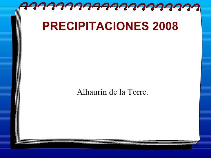 PRECIPITACIONES 2008 <ul><ul><li>Alhaurín de la Torre. </li></ul></ul>