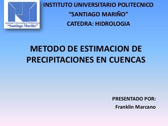 """INSTITUTO UNIVERSITARIO POLITECNICO""""SANTIAGO MARIÑO""""CATEDRA: HIDROLOGIAMETODO DE ESTIMACION DEPRECIPITACIONES EN CUENCASPR..."""