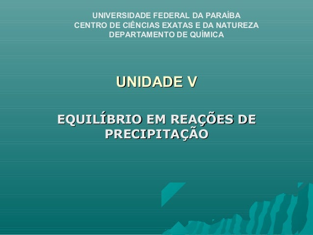 UNIVERSIDADE FEDERAL DA PARAÍBA  CENTRO DE CIÊNCIAS EXATAS E DA NATUREZA  DEPARTAMENTO DE QUÍMICA  UUNNIIDDAADDEE VV  EEQQ...