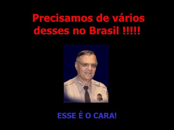 Precisamos de vários desses no Brasil !!!!!   ESSE É O CARA !