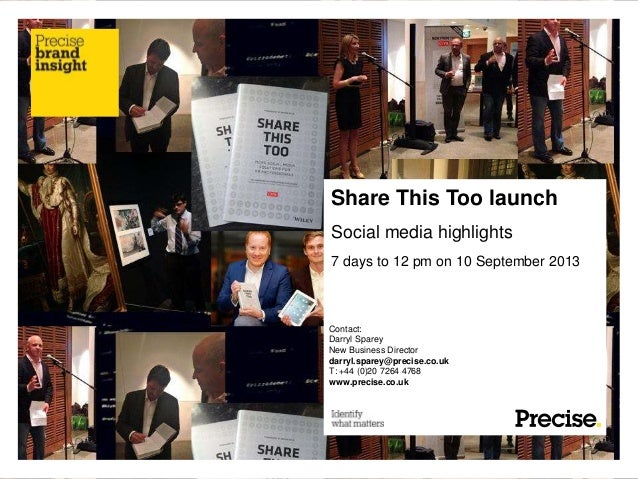 Share This Too launch Social media highlights 7 days to 12 pm on 10 September 2013 Contact: Darryl Sparey New Business Dir...