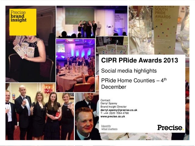 CIPR PRide Awards 2013 Social media highlights PRide Home Counties – 4th December Contact: Darryl Sparey Brand Insight Dir...