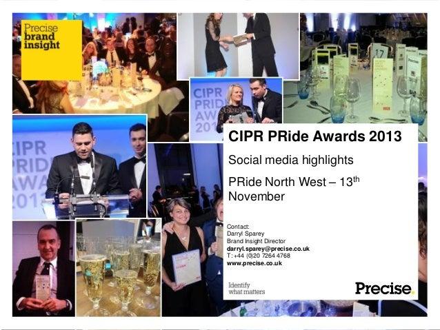 CIPR PRide Awards 2013 Social media highlights PRide North West – 13th November Contact: Darryl Sparey Brand Insight Direc...