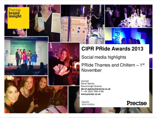 CIPR PRide Awards 2013 Social media highlights PRide Thames and Chiltern – 1st November Contact: Darryl Sparey Brand Insig...