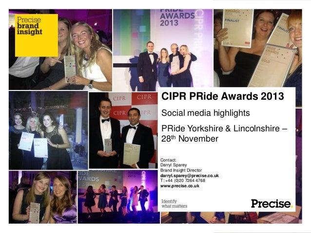 CIPR PRide Awards 2013 Social media highlights PRide Yorkshire & Lincolnshire – 28th November Contact: Darryl Sparey Brand...