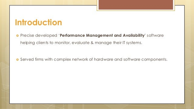  Precise developed 'Performance Management and Availability' software helping clients to monitor, evaluate & manage their...